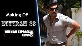 Exclusive : Making Of Kuttram 23 Arun Vijay @Chennaiexpresstv