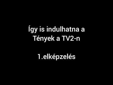 (NEM IGAZI!) Így Is Indulhatna A Tények A TV2-n (2 Elképzelés)