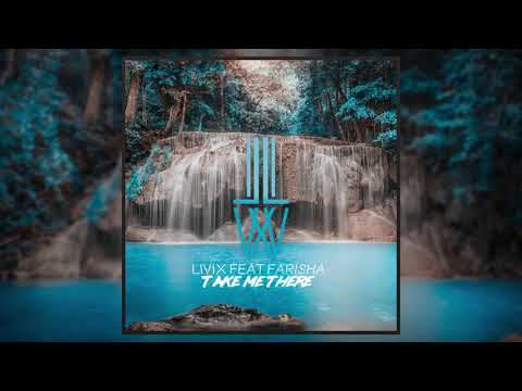 LIVIX feat Farisha - Take Me There