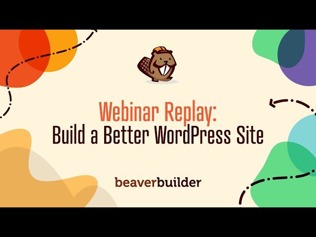 WEBINAR: Build a Better WordPress Website with a Page Builder