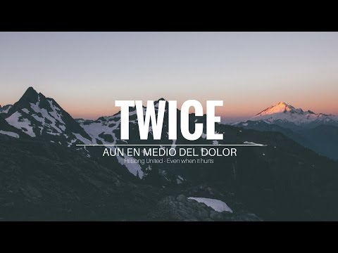TWICE - Aun en medio del dolor [ Hillsong United - Even when it hurts ]