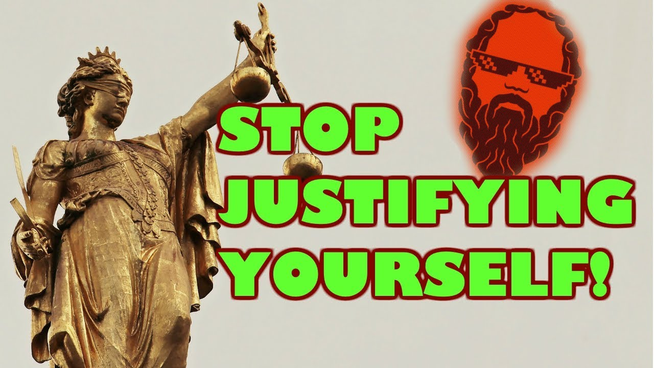 Don't justify yourself!