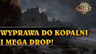 WYPRAWA DO KOPALNI I MEGA DROP - Path of Exile