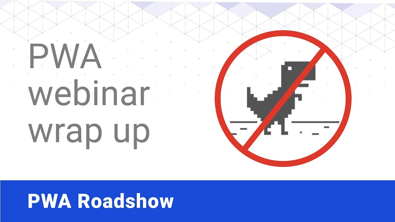 Wrap Up - PWA Roadshow