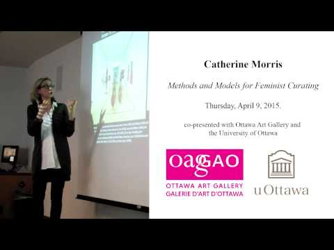 Catherine Morris : Ottawa Art Gallery. April 9, 2015. Methods and Models for Feminist Curating