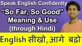 So far, So good  - Meaning and Use of Idiom    Improve English Speaking Skills through Hindi