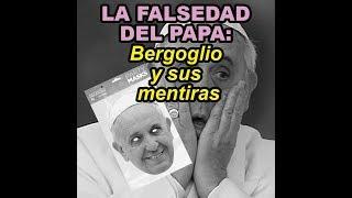 LA FALSEDAD DEL PAPA: Bergoglio y sus mentiras