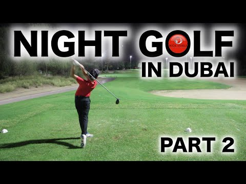 NIGHT GOLF IN DUBAI PART 2