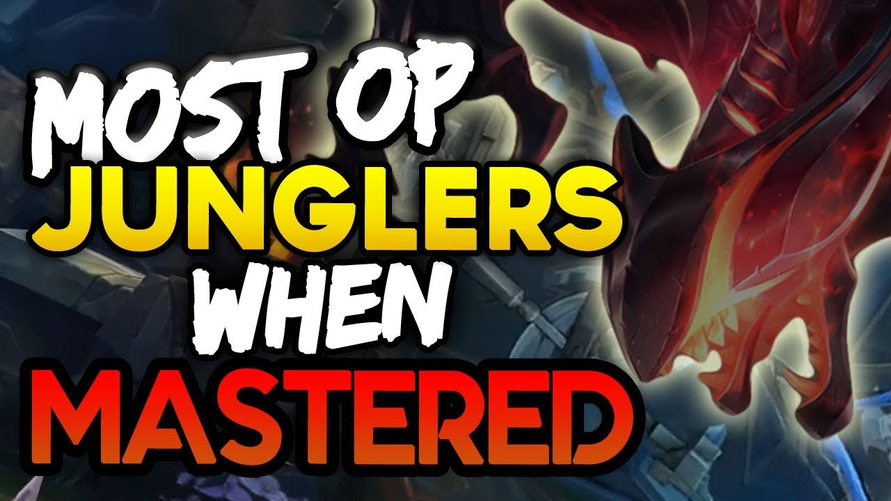 Best Junglers To Main 10 Most Op Junglers When Mastered League Of Legends Youtube