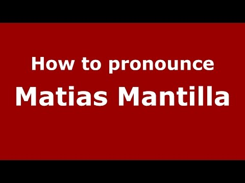 How to pronounce Matias Mantilla (Spanish/Argentina) - PronounceNames.com