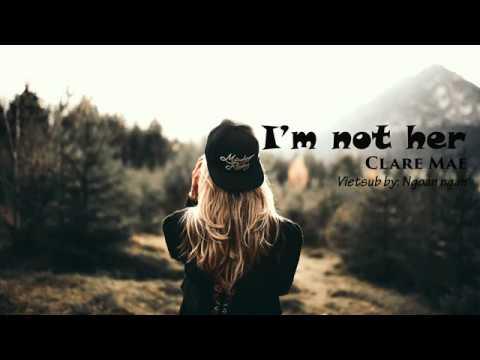 I'm not her - Clara Mae [ Lyrics + Vietsub ]