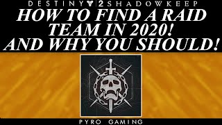 Destiny 2: How To Find A Raid Team In 2020! And Why Everyone Should!