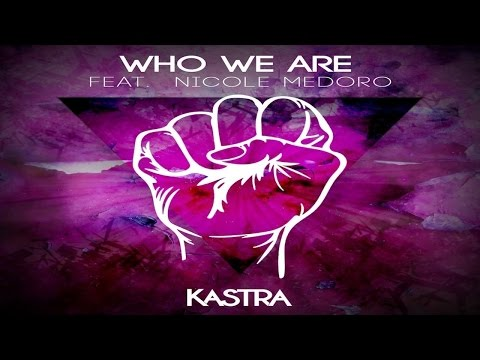 Kastra - Who We Are feat. Nicole Medoro [Free Download]