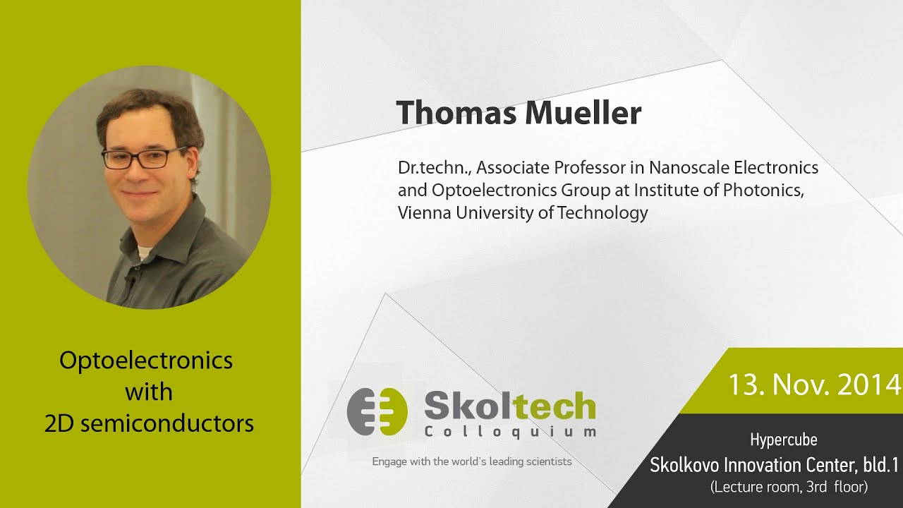 Skoltech Colloquium: Optoelectronics with 2D Semiconductors with Prof  Mueller, 13 11 2014