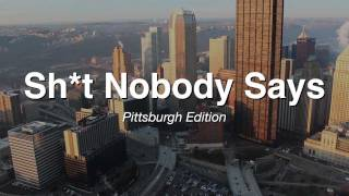 Sh*t Nobody Says: Pittsburgh Edition