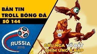 Bản tin Troll Bóng Đá số 146: World Cup khởi tranh - Gấu Nga vồ chết Chim ưng xanh Ả Rập