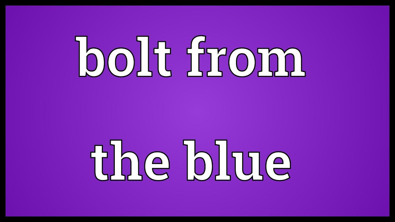 Bolt From The Blue Meaning Youtube