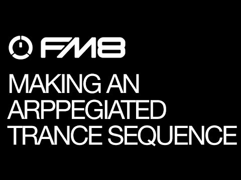 FM8 - Programming Arpeggiated Trance Sequences - How To Tuto