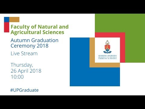 Faculty of Natural and Agricultural Sciences Graduation Ceremony 10h00 26 April 2018
