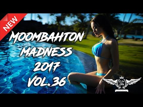 MOOMBAHTON MADNESS 2017 VOL.36 🔥 BEST OF MOOMBAHTON MUSIC MIXTAPE