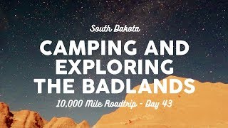 Camping and Exploring tнe Badlands | 10K Road Trip Vlog 43
