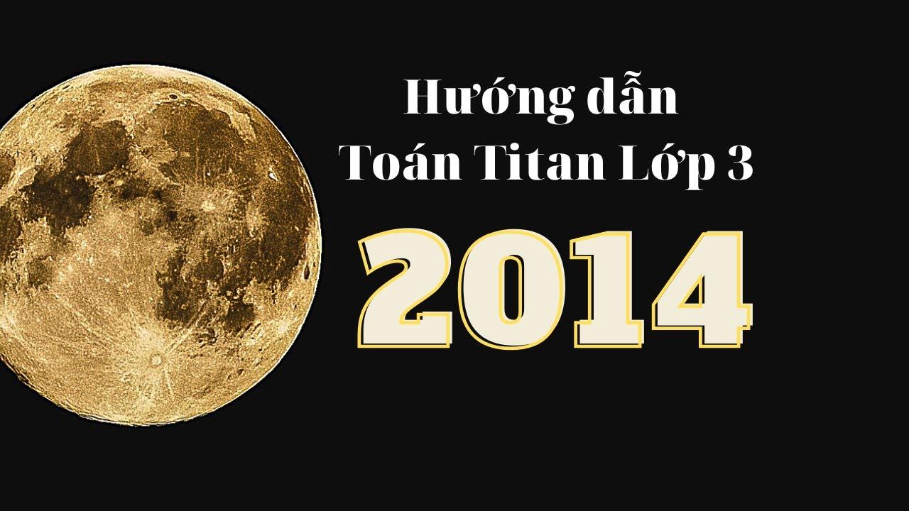 Hướng dẫn làm đề thi Toán Titan năm 2014 – Lớp 3