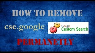 How to remove cse.google custom search malware permanently (2016)