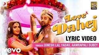 Love Dahej Official Lyric Dinesh Lal Nirahua & Amrapali Dubey Vinay Vinayak