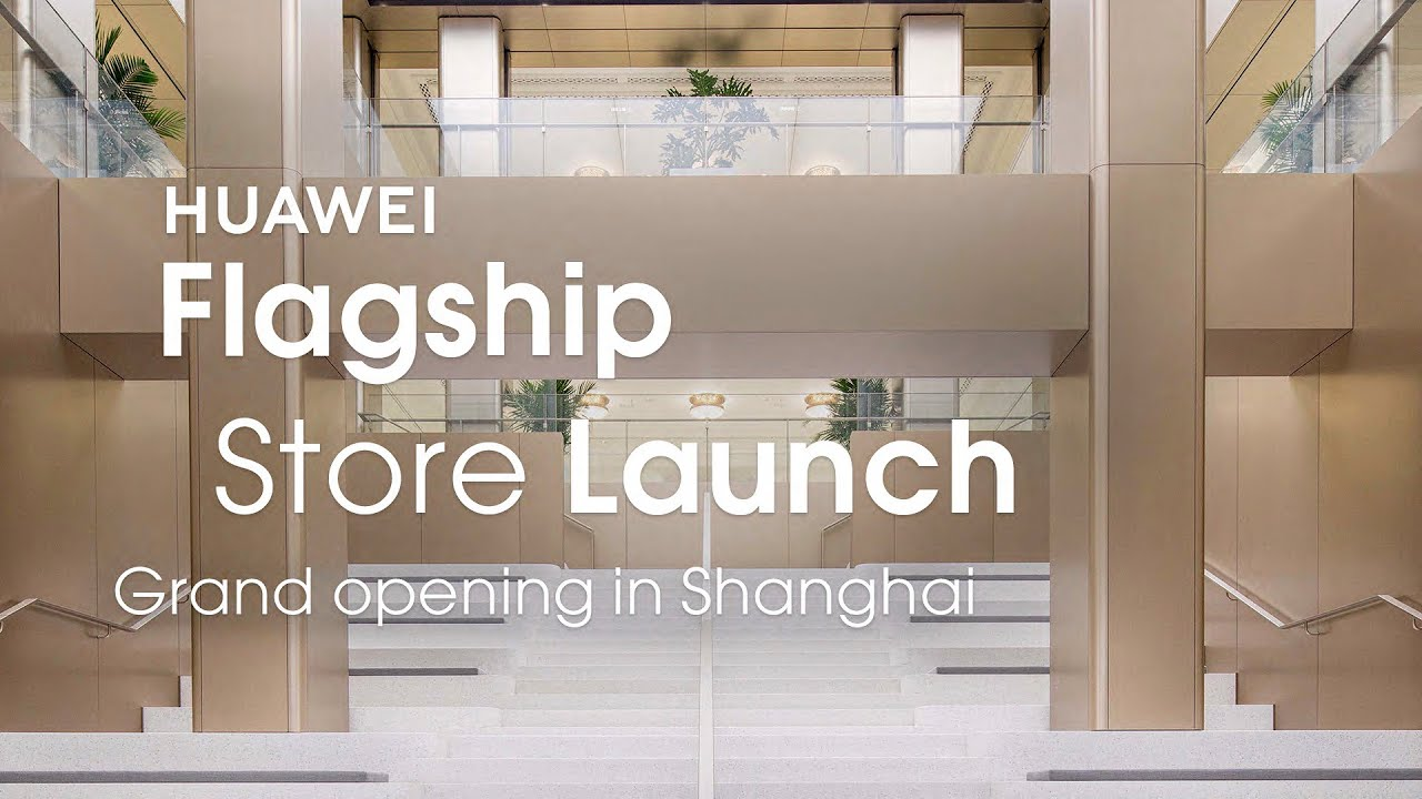HUAWEI - Shanghai Global Flagship Store Launch