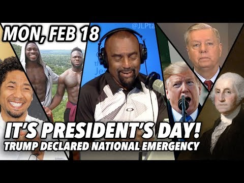 Mon, Feb 18:  It's President's Day! Trump Declares a National Emergency; Jussie Hired Nigerians?!