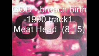 GOD - breach birth  -1990 track1.  Meat Head .wmv