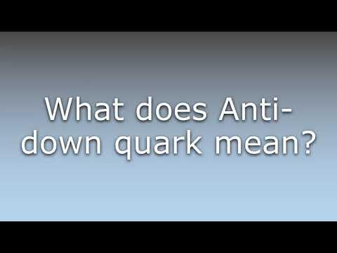 What does Anti-down quark mean?