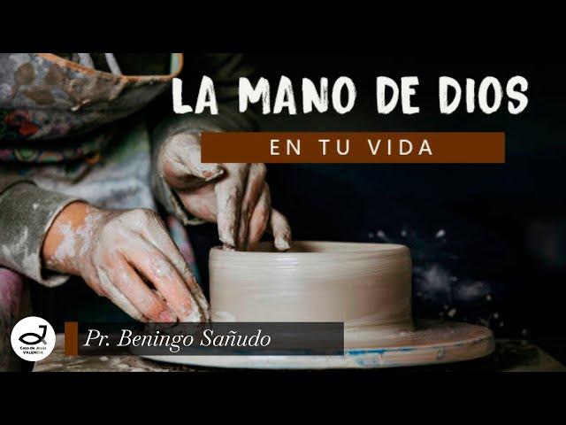 La mano de Dios en tu vida | Pr. Benigno Sañudo