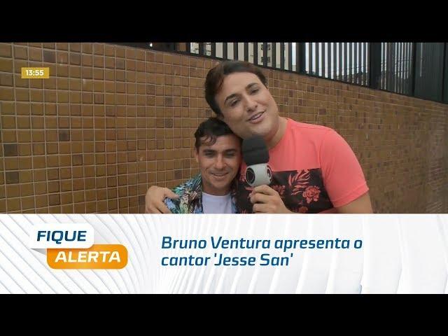 Sextou no Fique Alerta: Bruno Ventura apresenta o cantor 'Jesse San'