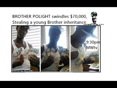 BROTHER POLIGHT swindles $70,000, Stealing a young Brother inheritance