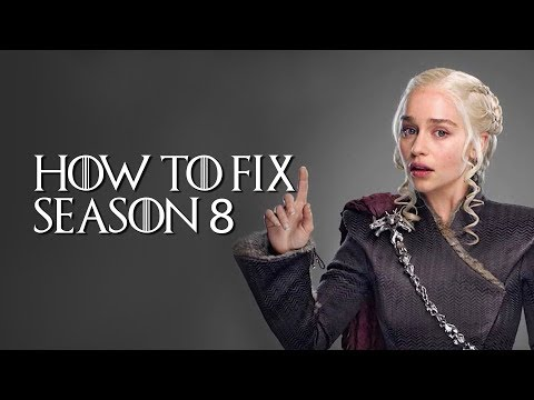 Game Of Thrones: Fixing Season 8 | How To Fix Those Character Arcs And Make GOT Great Again