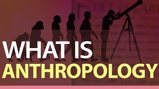 What is Anthropology | Sociocultural | Linguistic & Biological Anthropology | What is Archaeology