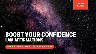 Boost Your Confidence Affirmations   Reprogram Your Brain While Asleep   Sleeping Series