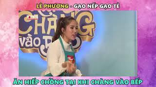 """Lê Phương """"Gạo nếp gạo tẻ"""" ăn hiếp chồng kịch liệt   Khi Chàng Vào Bếp Tập 12 (25/09/2018)"""