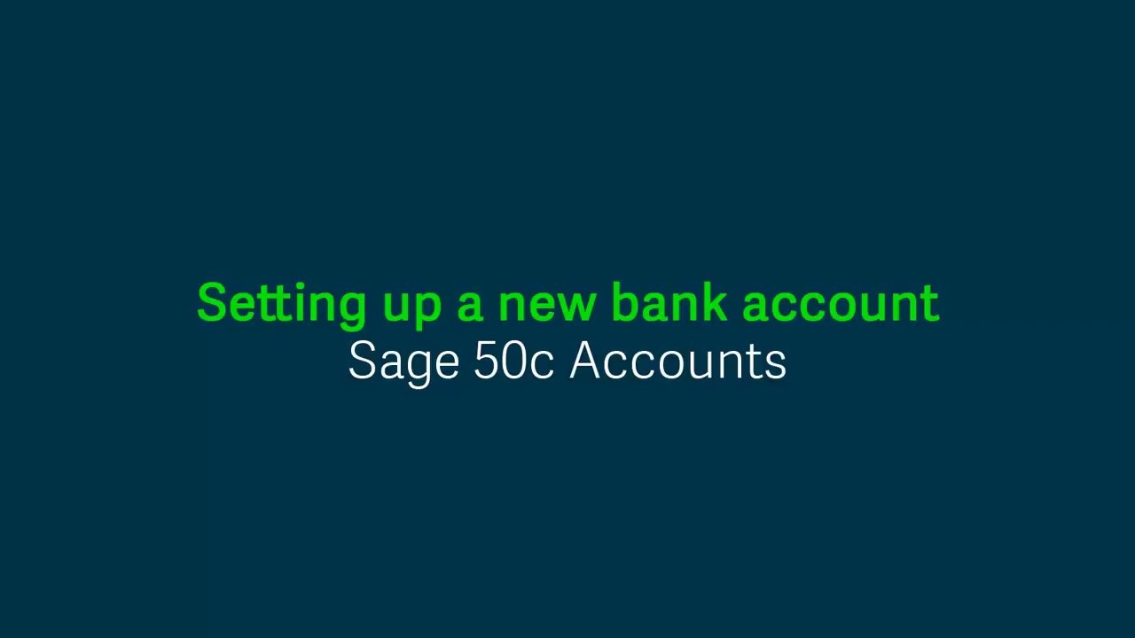 Sage 50 Accounts (UK) - Setting up a new bank account