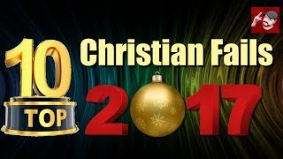 Top 10 Christian Fails of 2017!