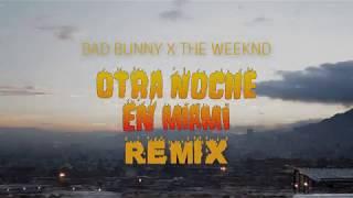 Otra Noche En Miami (REMIX) - The Weeknd & Bad Bunny | X100PRE ÁLBUM | MASHUP