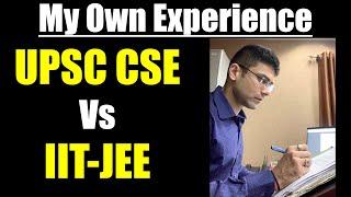 My Own Experience: UPSC CSE Vs IIT-JEE || IAS Exam Vs JEE