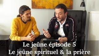 Le jeûne, la fête du corps 5 - Patrick Fontaine : jeûne spirituel & prière - www.regenere.org