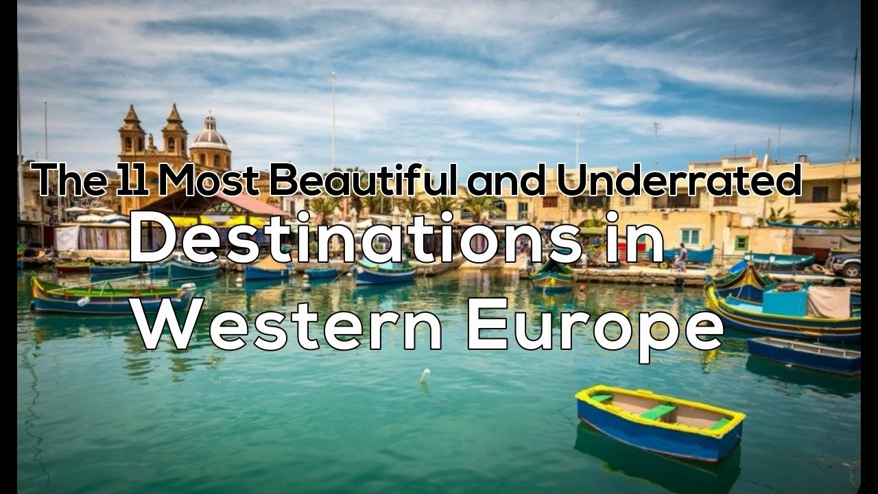The Most Beautiful And Underrated Destinations In Western - The 11 most beautiful and underrated destinations in western europe