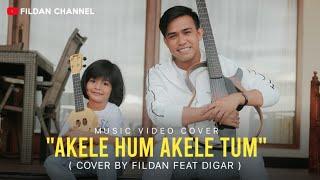 Cover Akele Hum Akele Tum Fildan Feat Digar MP3