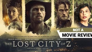 The Lost City of Z | Not A Movie Review | Sucharita Tyagi