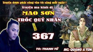 Mao Sơn Tróc Quỷ Nhân [ Tập 367 ] Tìm Bích Dao Công Chúa - Truyện ma pháp sư- Quàng A Tũn