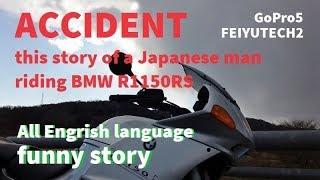 アクシデント Japanese riding BMW R1150RS /Accident funny story.  All English