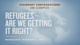 Visionary Conversations: Refugees - Are We Getting It Right?